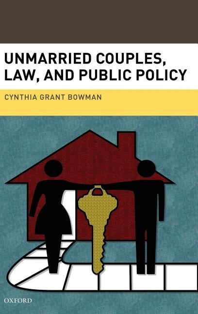 Unmarried Couples, Law, and Public Policy by Bowman, Cynthia Grant