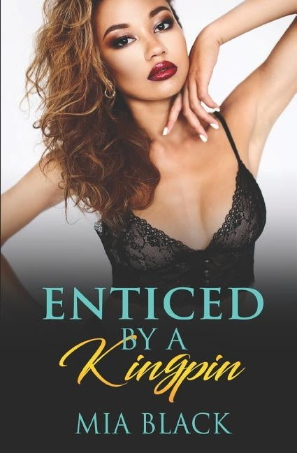 Enticed By A Kingpin by Black, Mia
