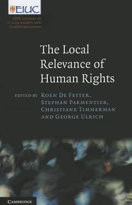 The Local Relevance of Human Rights by de Feyter, Koen