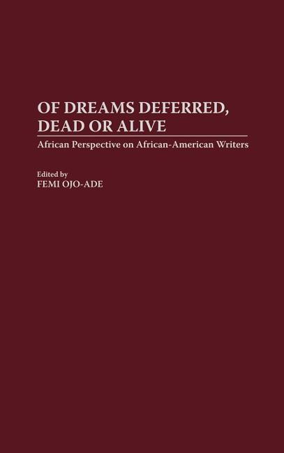 Of Dreams Deferred, Dead or Alive: African Perspectives on African-American Writers by Ojo-Ade, Femi