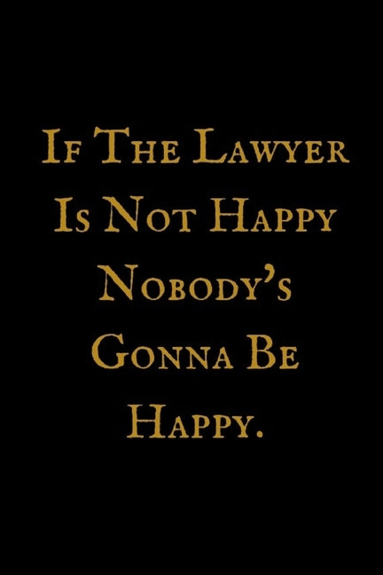 If The Lawyer Is not Happy: Attorney at Law Composition Notebook: Funny, Legal Humor College Ruled Book, 100 pages (50 Sheets) 6 x 9 (Law Student by Vacations, World