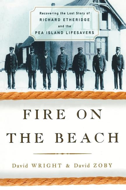 Fire on the Beach: Recovering the Lost Story of Richard Etheridge and the Pea Island Lifesavers by Wright, David