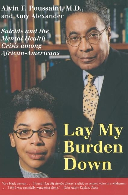 Lay My Burden Down: Suicide and the Mental Health Crisis Among African-Americans by Poussaint, Alvin F.