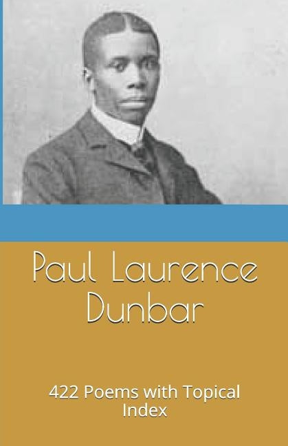Paul Laurence Dunbar: 422 Poems with Topical Index by Greene, Gerald E.