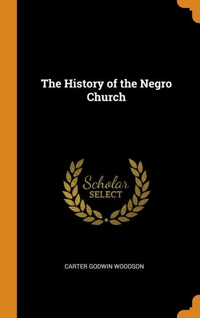 The History of the Negro Church by Woodson, Carter Godwin