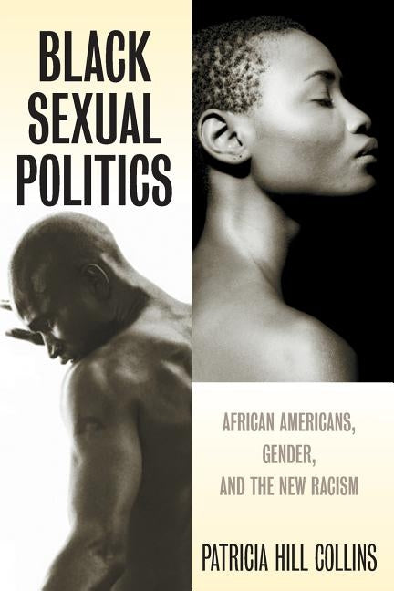 Black Sexual Politics: African Americans, Gender, and the New Racism by Hill Collins, Patricia