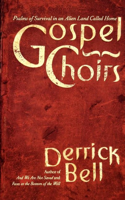 Gospel Choirs: Psalms of Survival in an Alien Land Called Home by Bell, Derrick