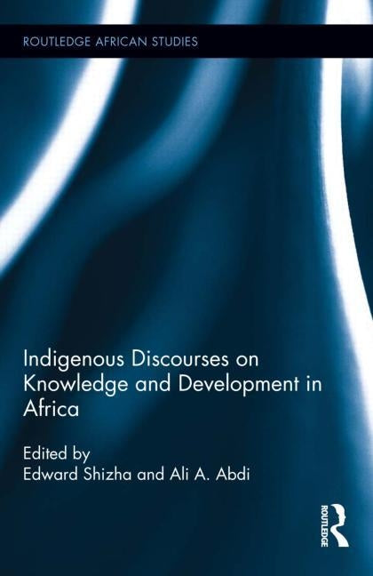 Indigenous Discourses on Knowledge and Development in Africa by Shizha, Edward
