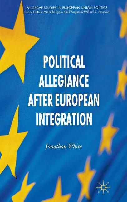 Political Allegiance After European Integration by White, J.