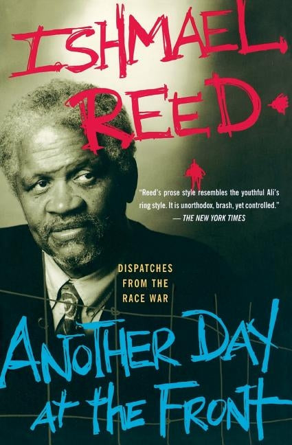 Another Day at the Front: Dispatches from the Race War by Reed, Ishmael