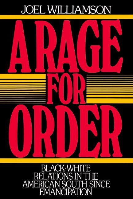 A Rage for Order: Black-White Relations in the American South Since Emancipation by Williamson, Joel