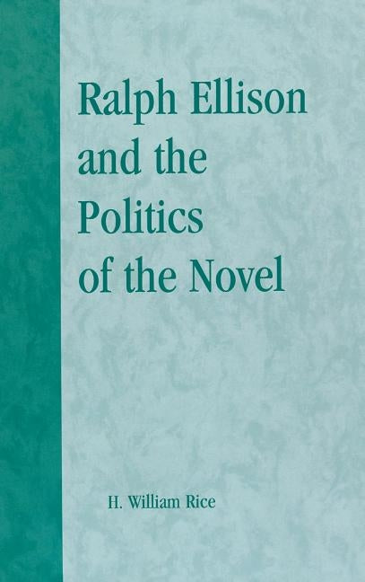 Ralph Ellison and the Politics of the Novel by Rice, William H.