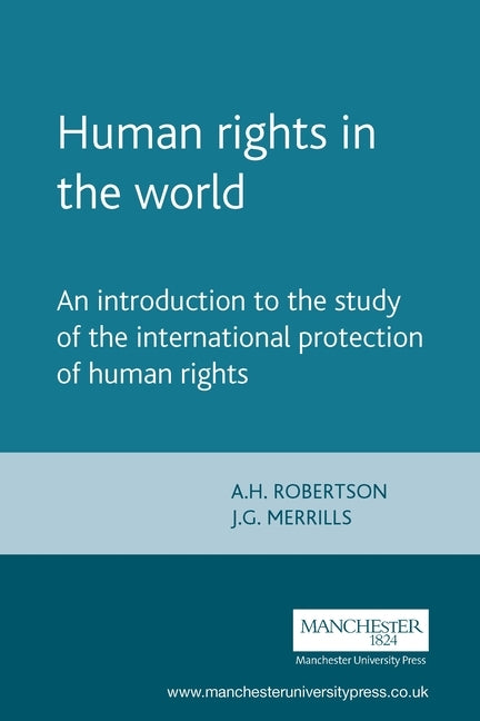 Human Rights in the World: An Introduction to the Study of the International Protection of Human Rights by Robertson, A. H.