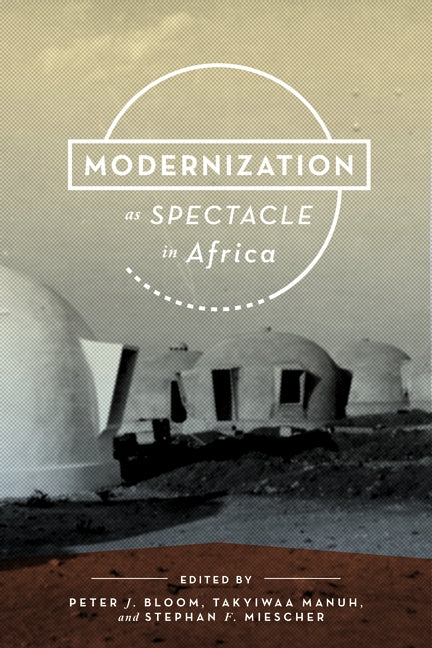 Modernization as Spectacle in Africa by Bloom, Peter J.