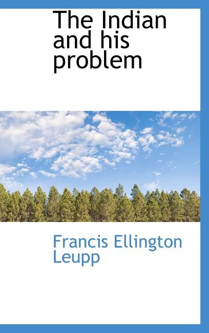 The Indian and His Problem by Leupp, Francis Ellington