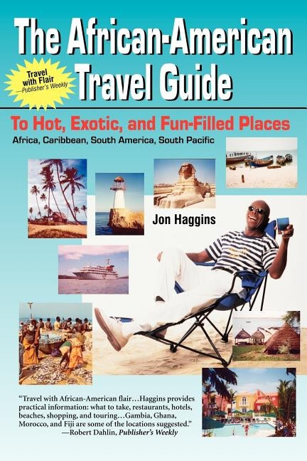 The African-American Travel Guide: To Hot, Exotic, and Fun-Filled Places by Haggins, Jon