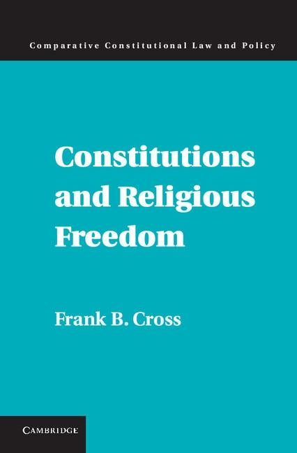 Constitutions and Religious Freedom by Cross, Frank B.