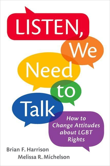 Listen, We Need to Talk: How to Change Attitudes about LGBT Rights by Harrison, Brian F.