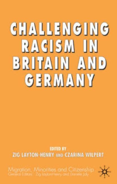 Challenging Racism in Britain and Germany by Layton-Henry, Z.