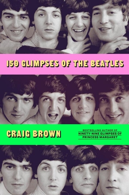 150 Glimpses of the Beatles by Brown, Craig