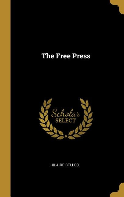 The Free Press by Belloc, Hilaire