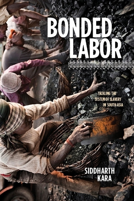Bonded Labor: Tackling the System of Slavery in South Asia by Kara, Siddharth