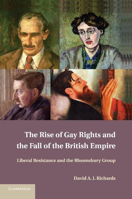 The Rise of Gay Rights and the Fall of the British Empire: Liberal Resistance and the Bloomsbury Group by Richards, David A. J.