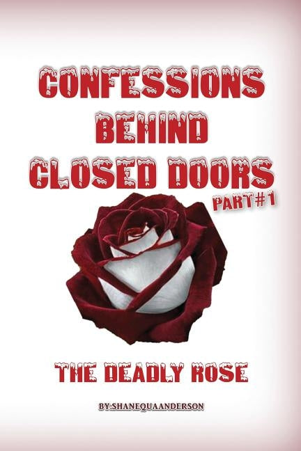 Confessions Behind Closed Doors/ THE DEADLY ROSE by Anderson, Shanequa