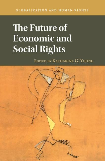 The Future of Economic and Social Rights by Young, Katharine G.