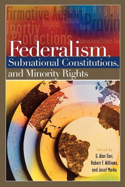 Federalism, Subnational Constitutions, and Minority Rights by Tarr, G. Alan