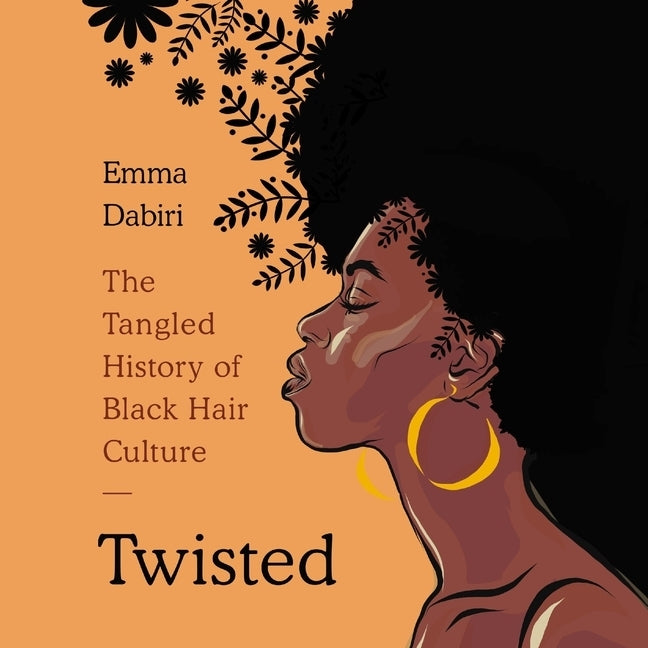 Twisted: The Tangled History of Black Hair Culture by Dabiri, Emma