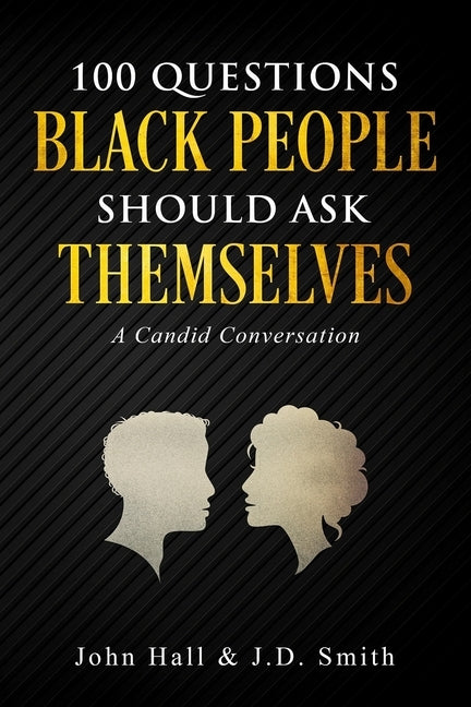 100 Questions Black People Should Ask Themselves: A Candid Conversation by Smith, J. D.