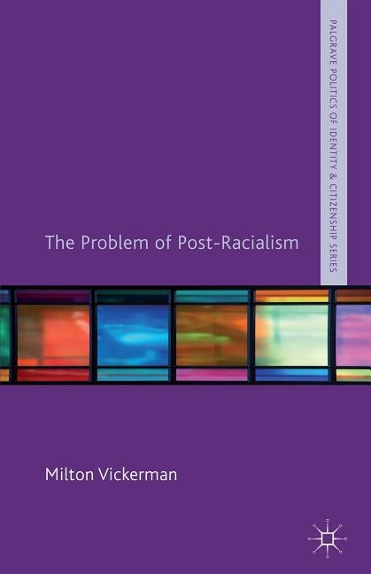 The Problem of Post-Racialism by Vickerman, M.