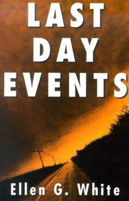 Last Day Events: Facing Earth's Final Crisis by White, Ellen Gould Harmon