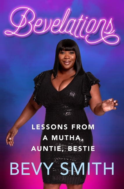 Bevelations: Lessons from a Mutha, Auntie, Bestie by Smith, Bevy