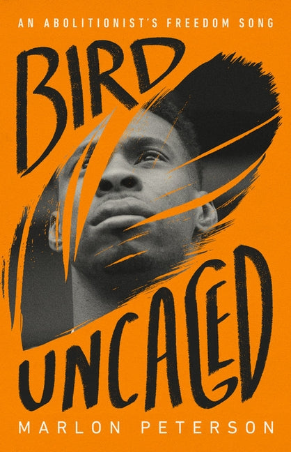 Bird Uncaged: An Abolitionist's Freedom Song by Peterson, Marlon