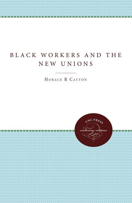 Black Workers and the New Unions by Cayton, Horace R.