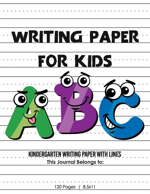 Kindergarten writing paper with lines for ABC kids: 120 Blank handwriting practice paper with dotted lines by John, Smith