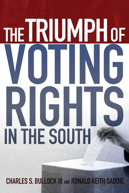 The Triumph of Voting Rights in the South by Bullock, Charles S.