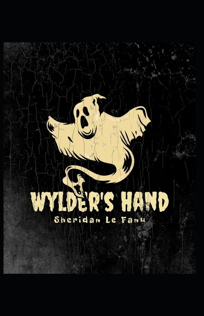 Wylder's Hand: Joseph Sheridan Le Fanu (Fantasy, Horror, Short Stories, Ghost, Classics, Literature) [Annotated] by Fanu, Joseph Sheridan Le