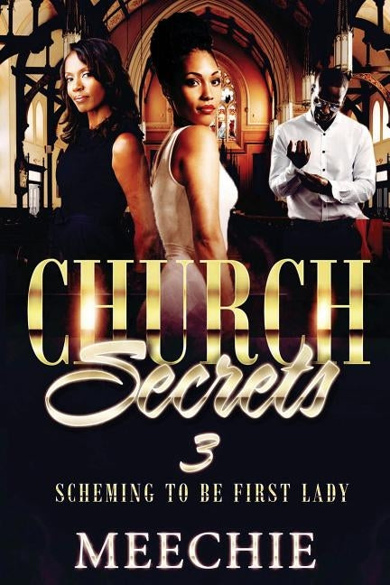 Church Secrets 3: Scheming to Bbe First Lady by Meechie