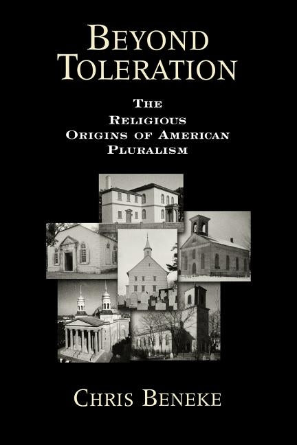 Beyond Toleration: The Religious Origins of American Pluralism by Beneke, Chris