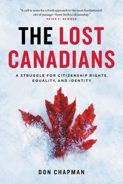 The Lost Canadians: A Struggle for Citizenship Rights, Equality, and Identity by Chapman, Don