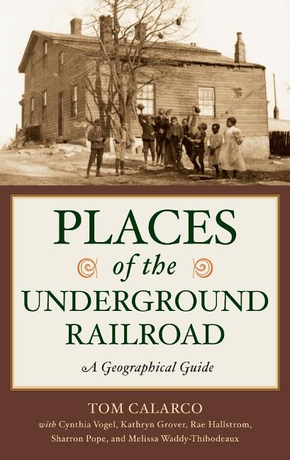 Places of the Underground Railroad: A Geographical Guide by Calarco, Tom