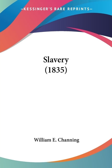 Slavery (1835) by Channing, William E.