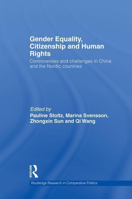 Gender Equality, Citizenship and Human Rights: Controversies and Challenges in China and the Nordic Countries by Stoltz, Pauline