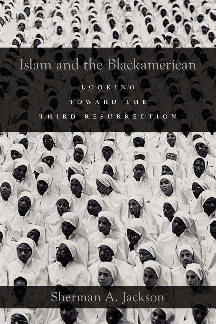 Islam and the Blackamerican: Looking Toward the Third Resurrection by Jackson, Sherman A.