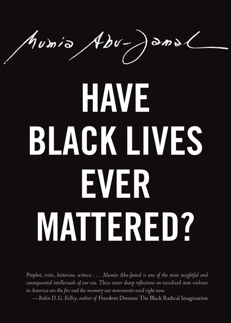 Have Black Lives Ever Mattered? by Abu-Jamal, Mumia