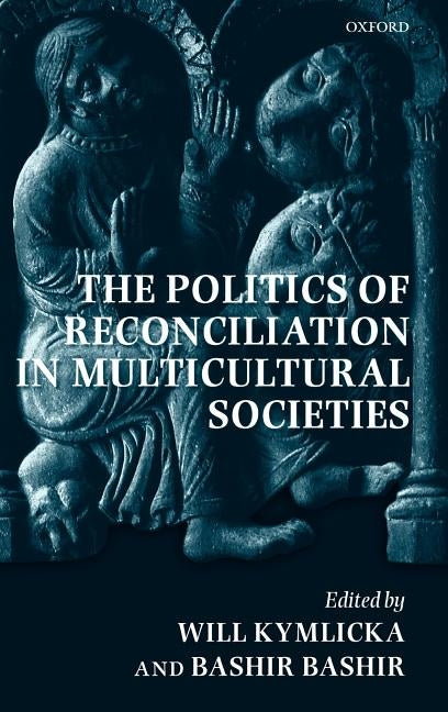 The Politics of Reconciliation in Multicultural Societies by Kymlicka, Will