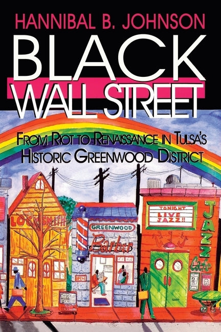 Black Wall Street: From Riot to Renaissance in Tulsa's Historic Greenwood District by Johnson, Hannibal B.